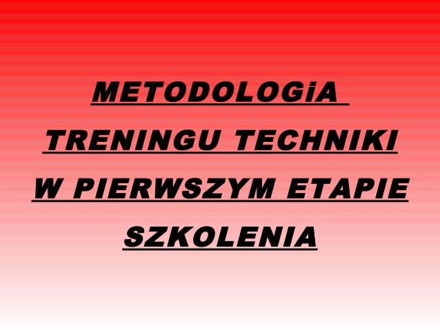 METODOLOGiA TRENINGU TECHNIKI W PIERWSZYM ETAPIE SZKOLENIA