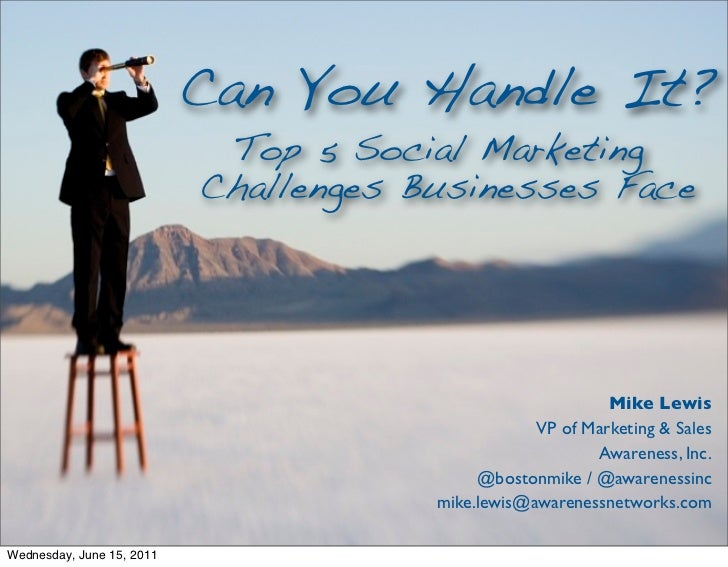 Can You Handle It?                            Top 5 Social Marketing                           Challenges Businesses Face ...