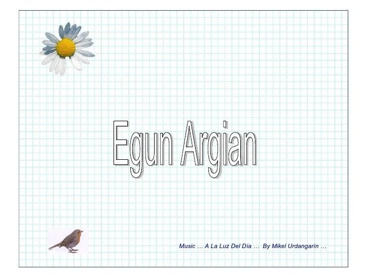 Egun Argian Music … A La Luz Del Día …  By Mikel Urdangarín …