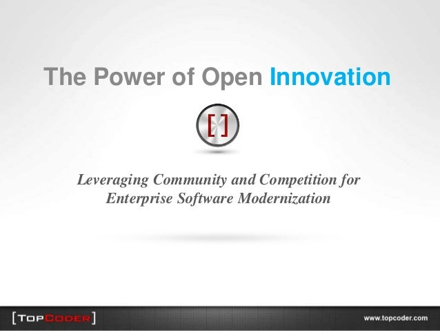The Power of Open Innovation  Leveraging Community and Competition for      Enterprise Software Modernization