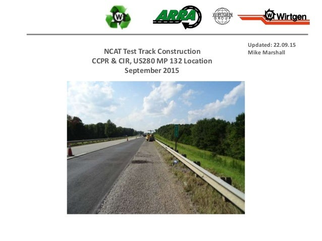 NCAT Test Track Construction CCPR & CIR, US280 MP 132 Location September 2015 Updated: 22.09.15 Mike Marshall