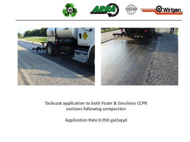 Tackcoat application to both Foam & Emulsion CCPR sections following compaction Application Rate 0.050 gal/sqyd