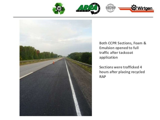 Both CCPR Sections, Foam & Emulsion opened to full traffic after tackcoat application Sections were trafficked 4 hours aft...