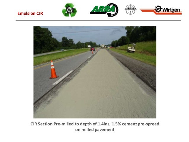 Emulsion CIR CIR Section Pre-milled to depth of 1.4ins, 1.5% cement pre-spread on milled pavement