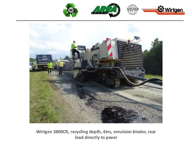 Wirtgen 3800CR, recycling depth, 4ins, emulsion binder, rear load directly to paver
