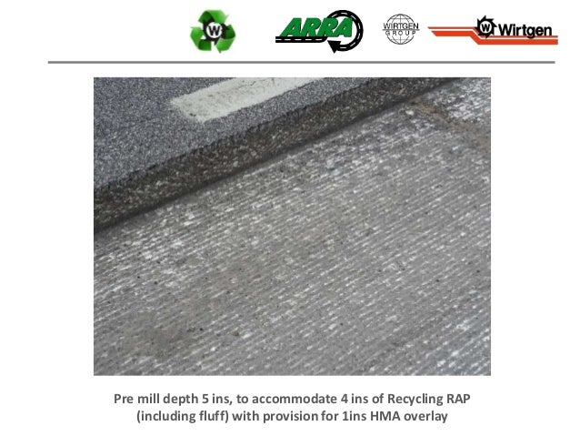 Pre mill depth 5 ins, to accommodate 4 ins of Recycling RAP (including fluff) with provision for 1ins HMA overlay