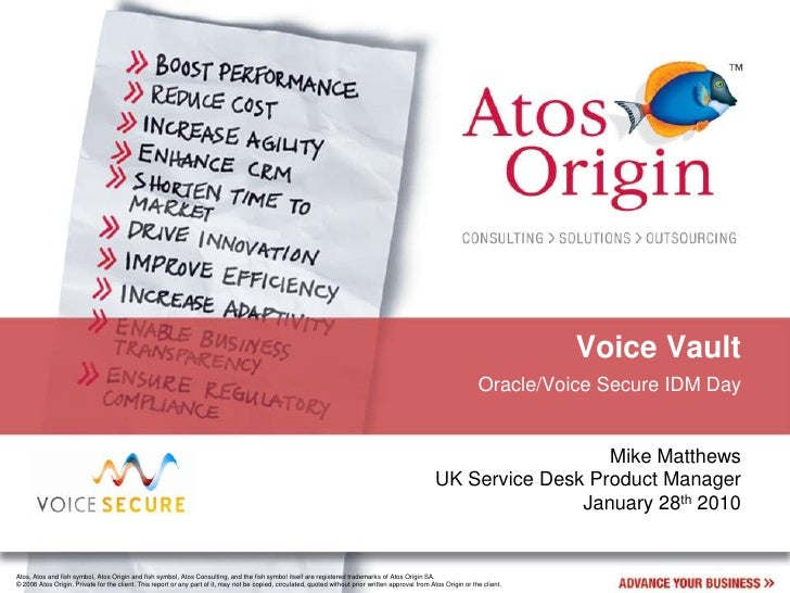 Voice Vault<br />Oracle/Voice Secure IDM Day<br />Mike Matthews<br />UK Service Desk Product Manager<br />January 28th 201...