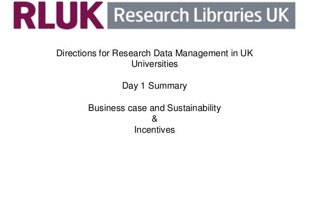 Directions for Research Data Management in UK  Universities  Day 1 Summary  Business case and Sustainability  &  Incentive...
