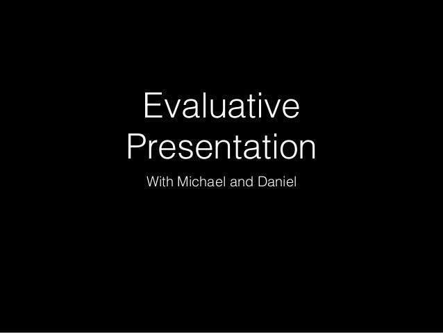 Evaluative Presentation With Michael and Daniel