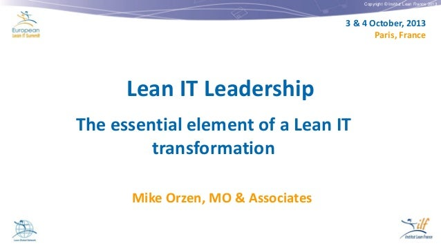 Copyright © Institut Lean France 2013 3 & 4 October, 2013 Paris, France Lean IT Leadership The essential element of a Lean...