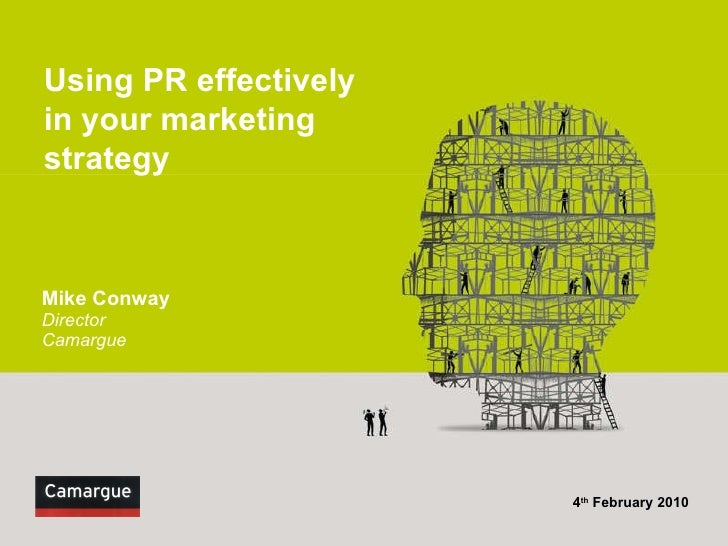 Mike Conway Director Camargue   4 th  February 2010 Using PR effectively in your marketing strategy