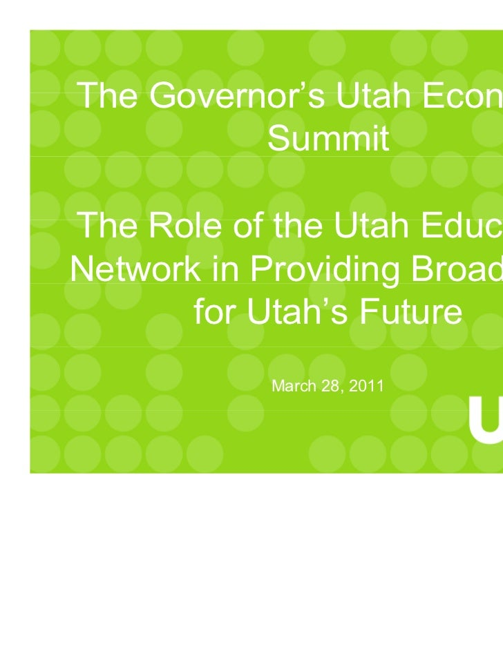 The Governor's Utah Economic          SummitThe Role of the Utah EducationNetwork in Providing Broadband       for Utah's ...