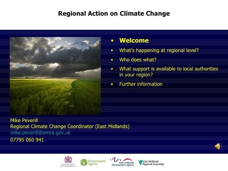 Mike Peverill Regional Climate Change Coordinator (East Midlands) [email_address]   07795 060 941   <ul><li>Welcome </li><...