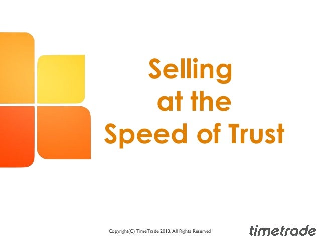Selling at the Speed of Trust Copyright(C) TimeTrade 2013, All Rights Reserved