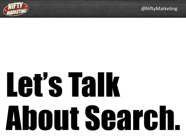 @NiftyMarketing  Let's Talk About Search.