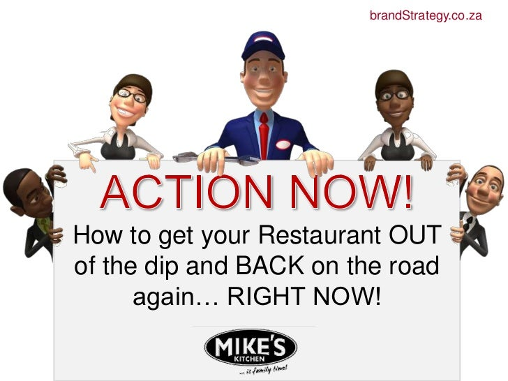 brandStrategy.co.za<br />ACTION NOW!<br />How to get your Restaurant OUT of the dip and BACKon the road again… RIGHT NOW!<...