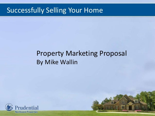 Successfully Selling Your Home Property Marketing Proposal By Mike Wallin