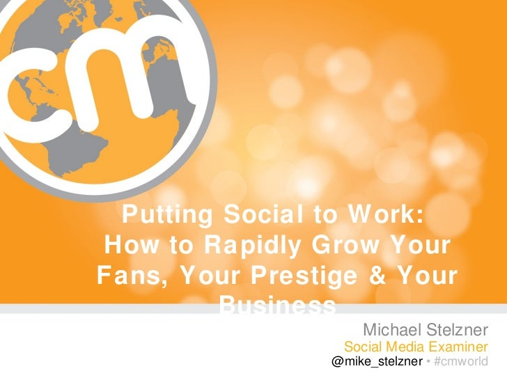 Putting Social to Work:How to Rapidly Grow YourFans, Your Prestige & Your        Business                     Michael Stel...