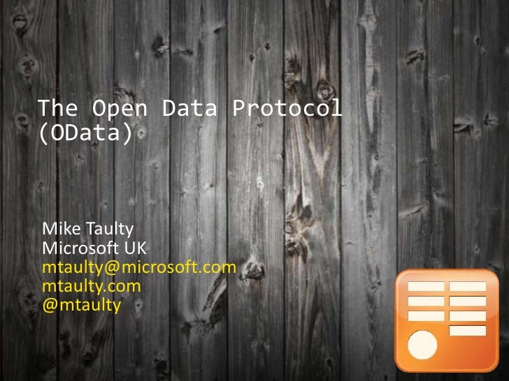 The Open Data Protocol (OData)   Mike Taulty Microsoft UK mtaulty@microsoft.com mtaulty.com @mtaulty