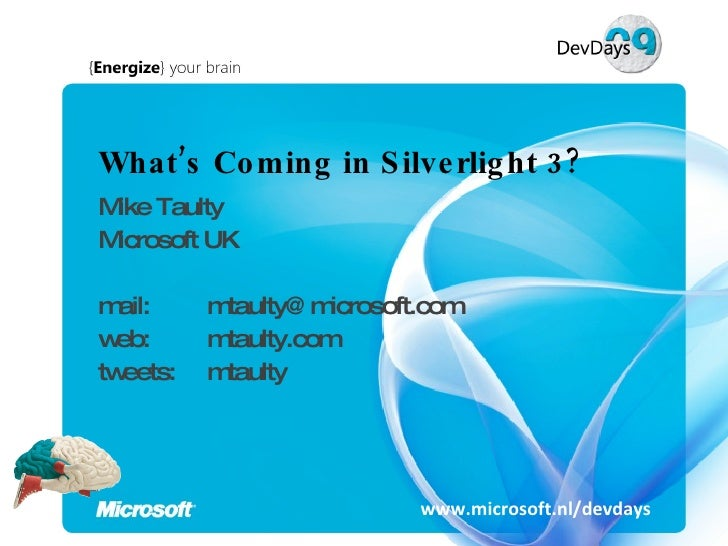 What's Coming in Silverlight 3? Mike Taulty Microsoft UK mail:  [email_address] web:  mtaulty.com tweets:  mtaulty www.mic...