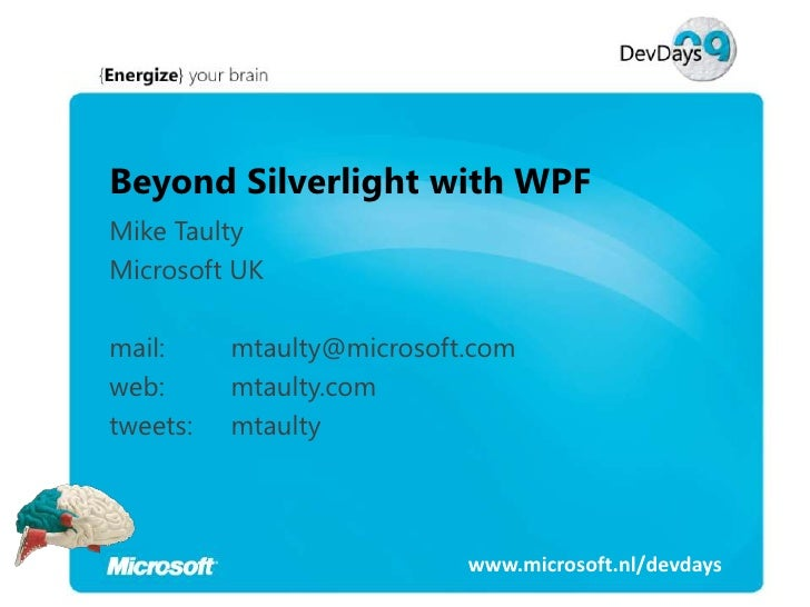 Beyond Silverlight with WPF Mike Taulty Microsoft UK  mail:     mtaulty@microsoft.com web:      mtaulty.com tweets:   mtau...