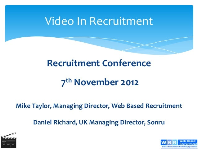 Video In Recruitment         Recruitment Conference              7th November 2012Mike Taylor, Managing Director, Web Base...