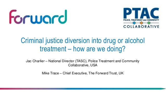Criminal justice diversion into drug or alcohol treatment – how are we doing? Jac Charlier – National Director (TASC), Pol...