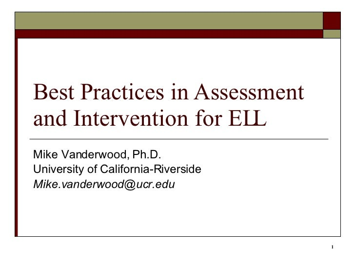 Best Practices in Assessment and Intervention for ELL Mike Vanderwood, Ph.D. University of California-Riverside [email_add...