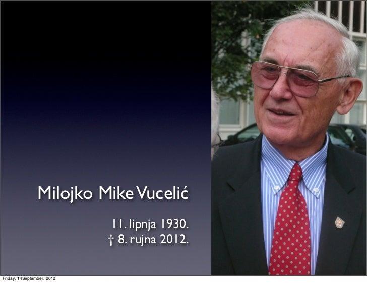 Milojko Mike Vucelić                            11. lipnja 1930.                            † 8. rujna 2012.Friday, 14Sept...