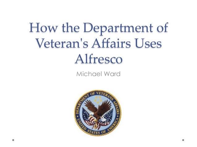 How the Department of  Veteran'ʹs Affairs Uses  Alfresco Michael Ward