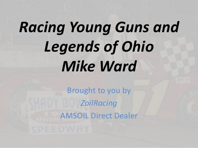 Racing Young Guns and Legends of Ohio Mike Ward Brought to you by ZoilRacing AMSOIL Direct Dealer