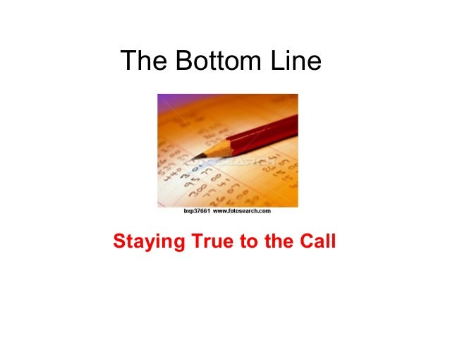 The Bottom Line Staying True to the Call