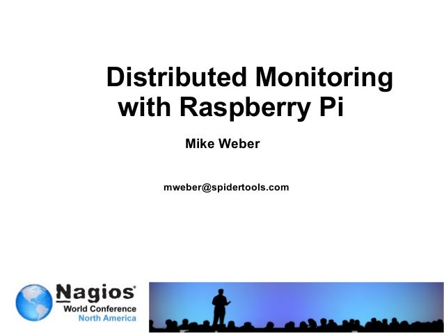 Distributed Monitoring with Raspberry Pi Mike Weber mweber@spidertools.com