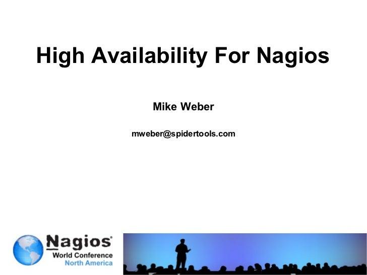High Availability For Nagios             Mike Weber         mweber@spidertools.com