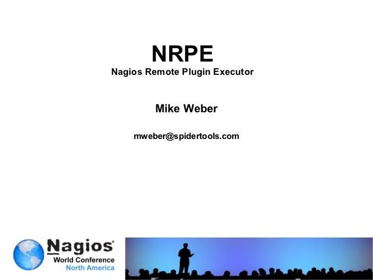 NRPENagios Remote Plugin Executor        Mike Weber    mweber@spidertools.com