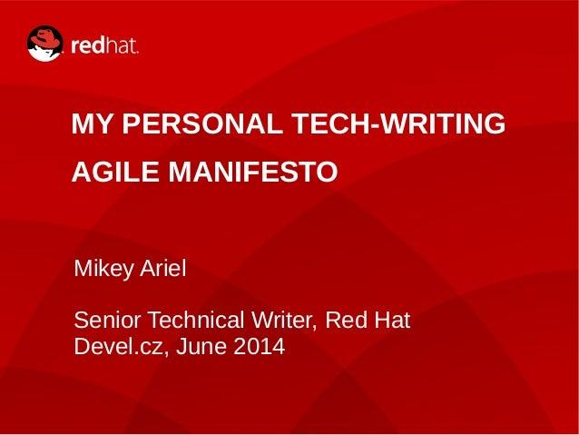 1 MY PERSONAL TECH-WRITING AGILE MANIFESTO Mikey Ariel Senior Technical Writer, Red Hat Devel.cz, June 2014