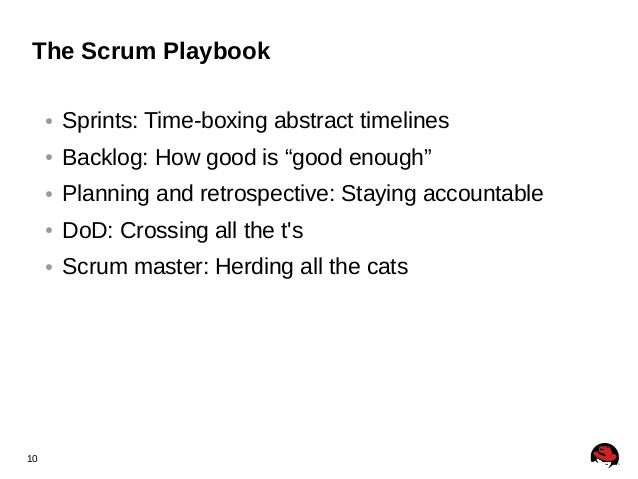 """10 The Scrum Playbook ● Sprints: Time-boxing abstract timelines ● Backlog: How good is """"good enough"""" ● Planning and retros..."""