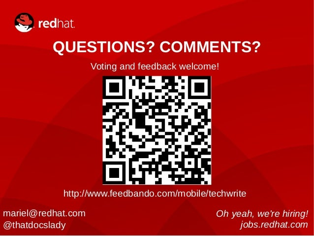 15 QUESTIONS? COMMENTS? mariel@redhat.com @thatdocslady Voting and feedback welcome! http://www.feedbando.com/mobile/techw...