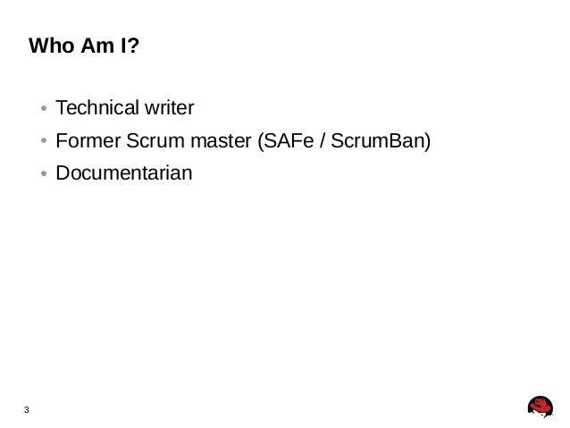 3 Who Am I? ● Technical writer ● Former Scrum master (SAFe / ScrumBan) ● Documentarian