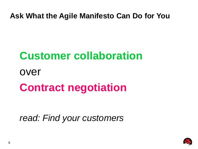 8 Ask What the Agile Manifesto Can Do for You Customer collaboration over Contract negotiation read: Find your customers