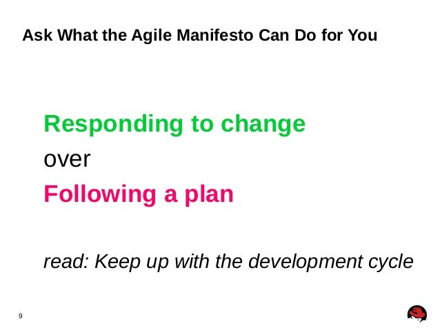 9 Ask What the Agile Manifesto Can Do for You Responding to change over Following a plan read: Keep up with the developmen...