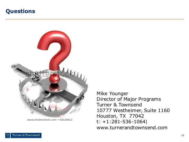 16 Questions Mike Younger Director of Major Programs Turner & Townsend 10777 Westheimer, Suite 1160 Houston, TX 77042 t: +...