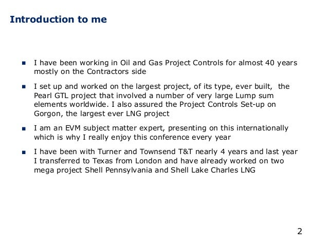 Introduction to me 2 ■ I have been working in Oil and Gas Project Controls for almost 40 years mostly on the Contractors s...