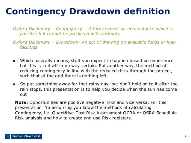 4 Contingency Drawdown definition Oxford Dictionary – Contingency - A future event or circumstance which is possible but c...