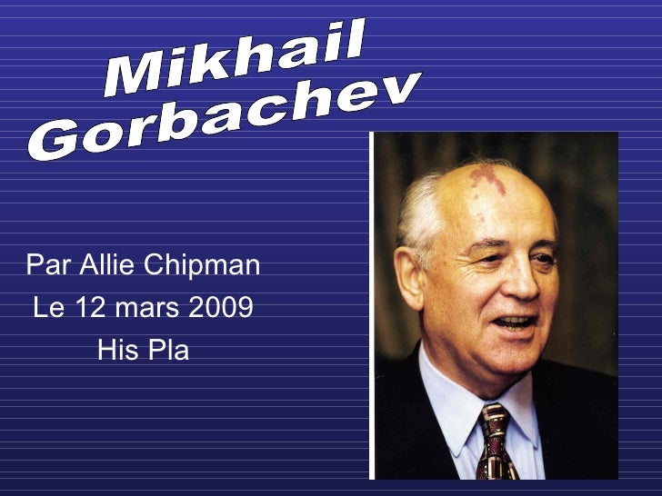Par Allie Chipman Le 12 mars 2009 His Pla Mikhail  Gorbachev