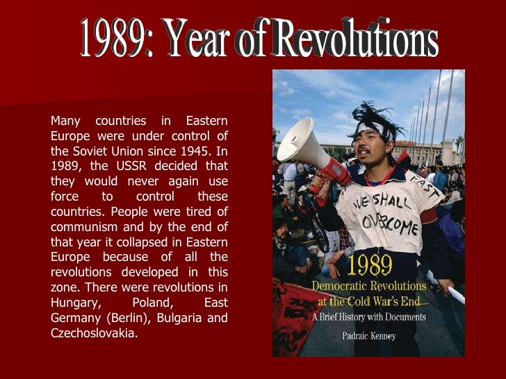 revolutions of 1848 and 1989 The year 1848 was initially envisaged because of its importance as the year of revolutions that helped to create the political landscape of modern europe.