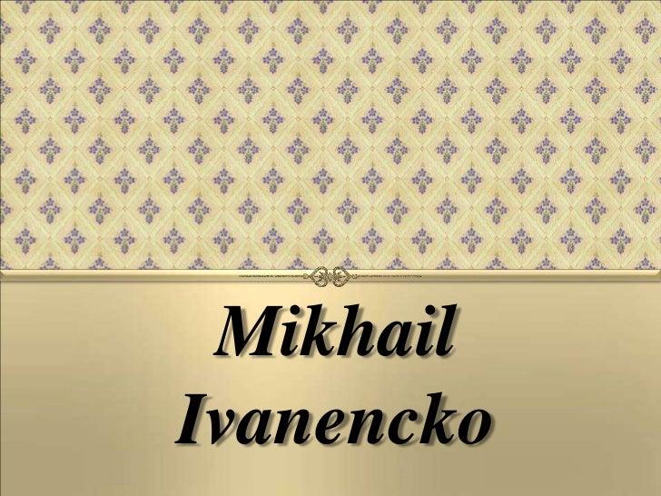 Mikhail  Ivanencko<br />