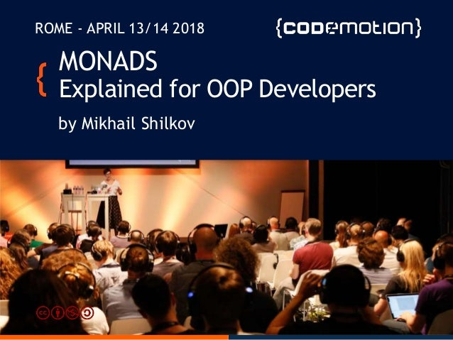 MONADS Explained for OOP Developers by Mikhail Shilkov ROME - APRIL 13/14 2018