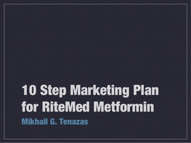 10 Step Marketing Plan for RiteMed Metformin Mikhail G. Tenazas