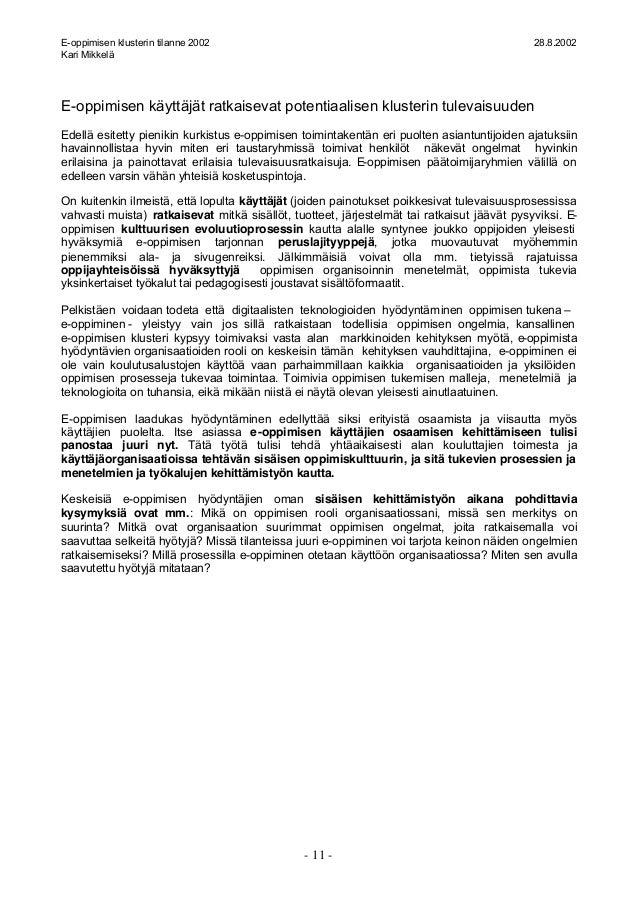 E-oppimisen klusterin tilanne 2002 28.8.2002 Kari Mikkelä - 11 - E-oppimisen käyttäjät ratkaisevat potentiaalisen klusteri...